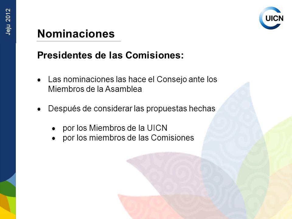 Jeju 2012 Nominaciones Presidentes de las Comisiones: Las nominaciones las hace el Consejo ante los Miembros de la Asamblea Después de considerar las propuestas hechas por los Miembros de la UICN por los miembros de las Comisiones