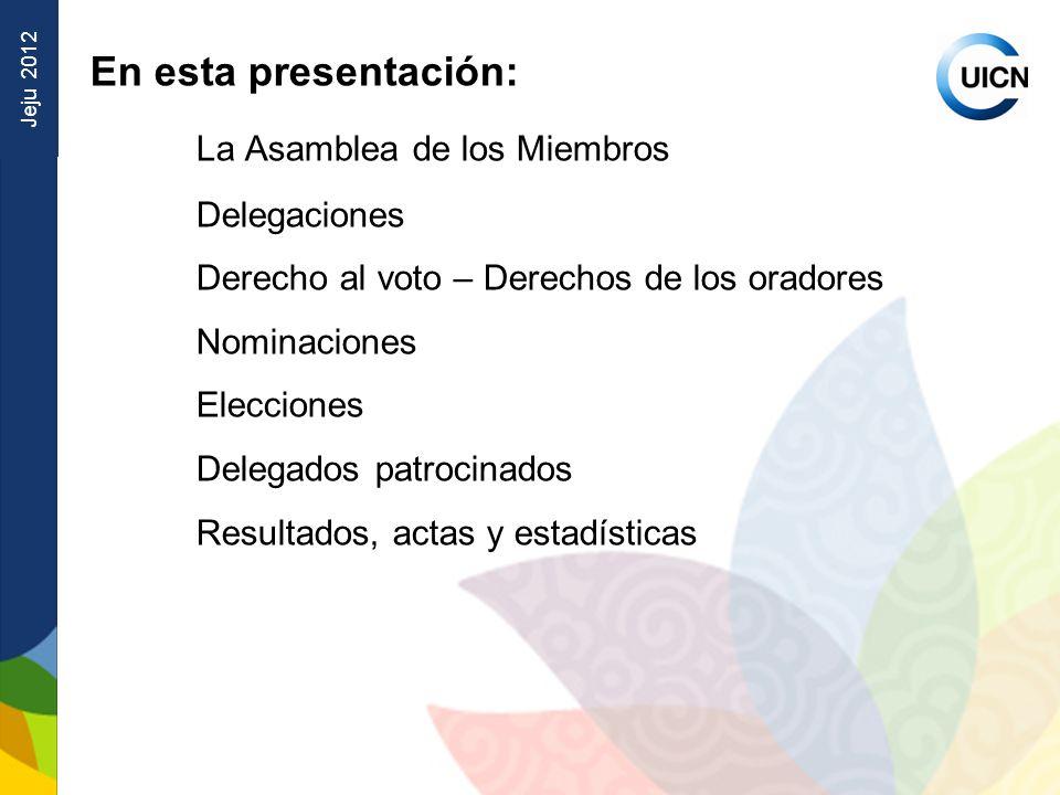 Jeju 2012 En esta presentación: La Asamblea de los Miembros Delegaciones Derecho al voto – Derechos de los oradores Nominaciones Elecciones Delegados patrocinados Resultados, actas y estadísticas