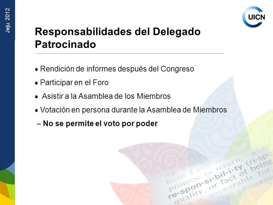 Jeju 2012 Responsabilidades del Delegado Patrocinado Rendición de informes después del Congreso Participar en el Foro Asistir a la Asamblea de los Miembros Votación en persona durante la Asamblea de Miembros – No se permite el voto por poder