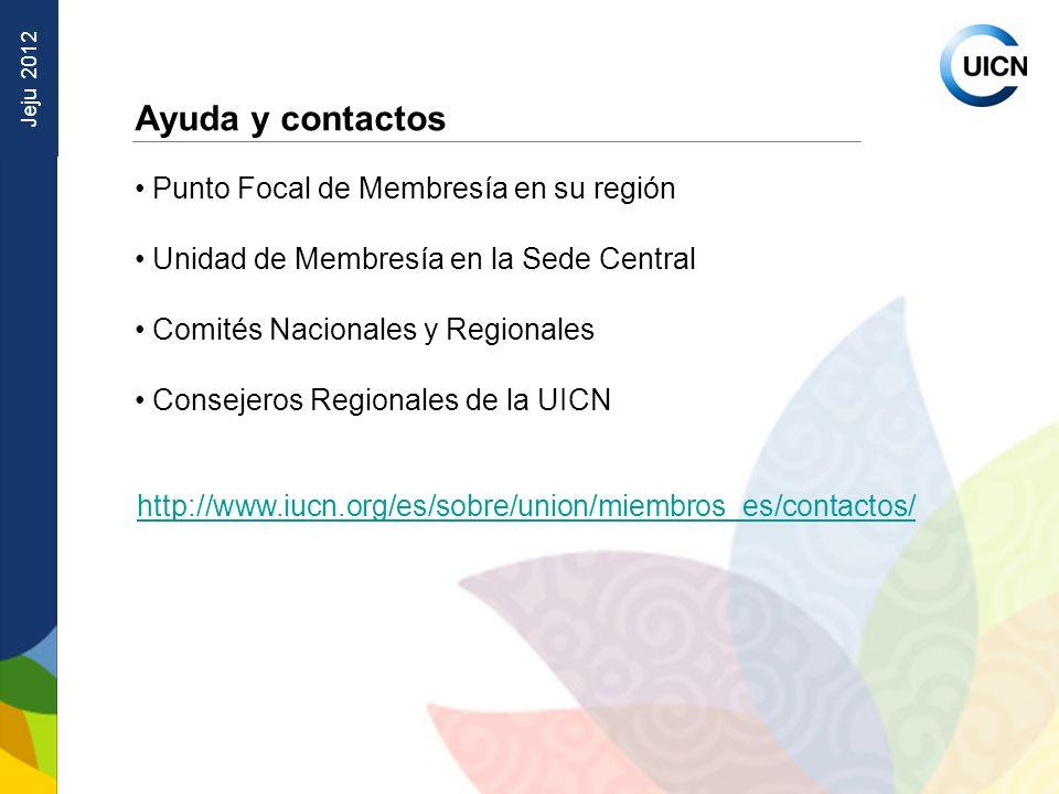 Jeju 2012 Ayuda y contactos Punto Focal de Membresía en su región Unidad de Membresía en la Sede Central Comités Nacionales y Regionales Consejeros Regionales de la UICN http://www.iucn.org/es/sobre/union/miembros_es/contactos/