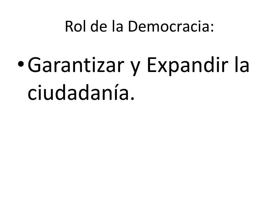 Rol de la Democracia: Garantizar y Expandir la ciudadanía.