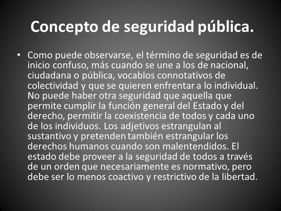 Concepto de seguridad pública. Como puede observarse, el término de seguridad es de inicio confuso, más cuando se une a los de nacional, ciudadana o p