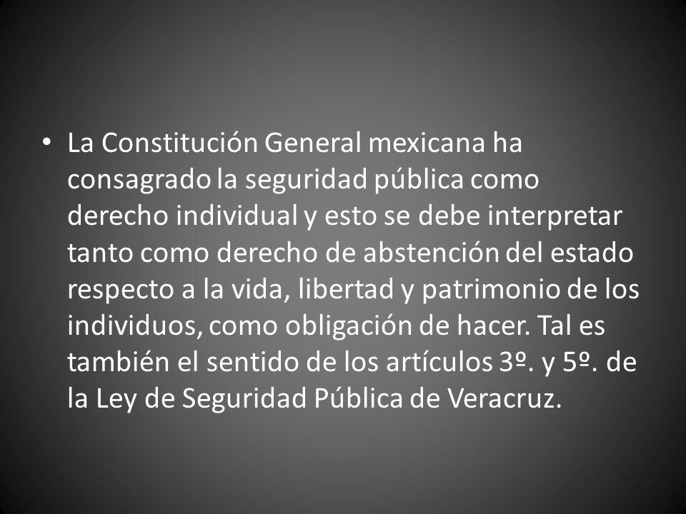 La Constitución General mexicana ha consagrado la seguridad pública como derecho individual y esto se debe interpretar tanto como derecho de abstenció