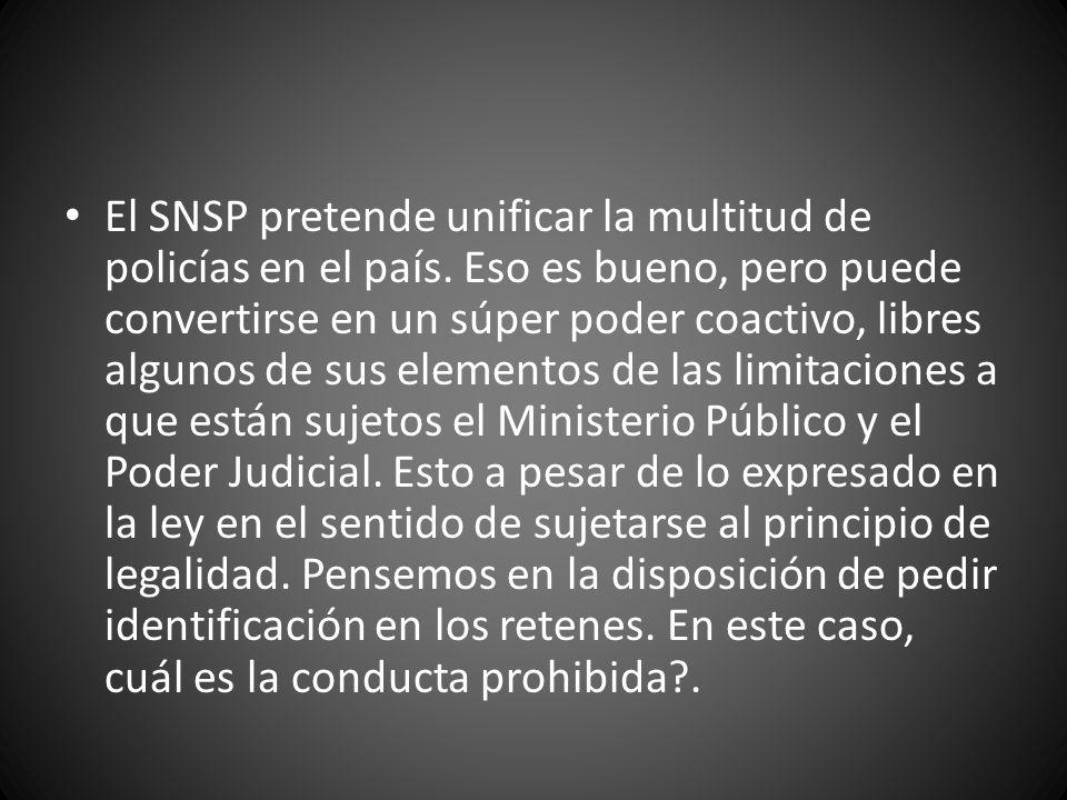 El SNSP pretende unificar la multitud de policías en el país. Eso es bueno, pero puede convertirse en un súper poder coactivo, libres algunos de sus e