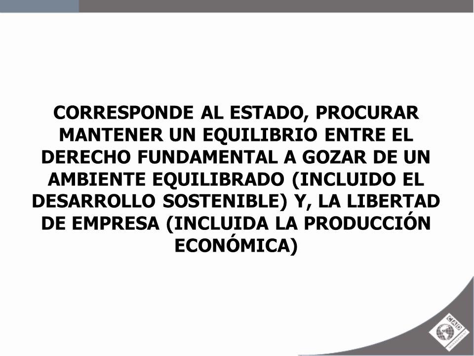 CORRESPONDE AL ESTADO, PROCURAR MANTENER UN EQUILIBRIO ENTRE EL DERECHO FUNDAMENTAL A GOZAR DE UN AMBIENTE EQUILIBRADO (INCLUIDO EL DESARROLLO SOSTENI