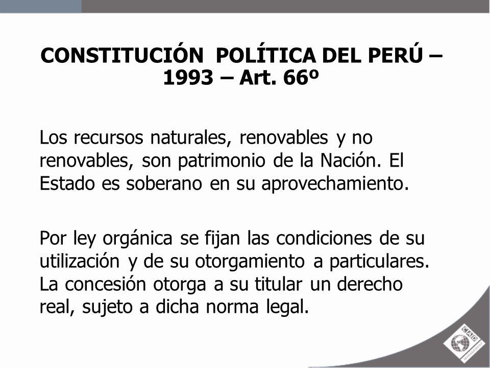 CONSTITUCIÓN POLÍTICA DEL PERÚ – 1993 – Art. 66º Los recursos naturales, renovables y no renovables, son patrimonio de la Nación. El Estado es soberan