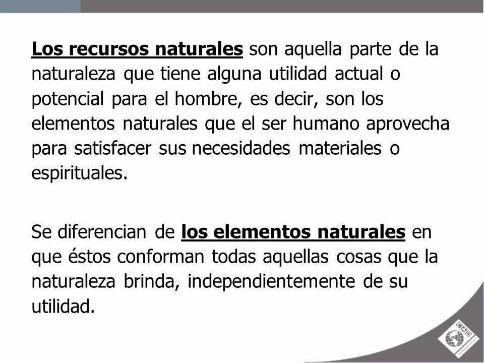 Los recursos naturales son aquella parte de la naturaleza que tiene alguna utilidad actual o potencial para el hombre, es decir, son los elementos nat