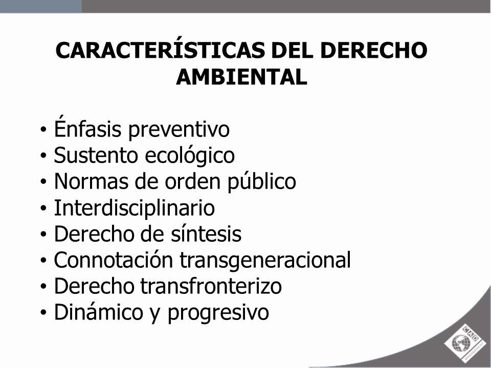 CARACTERÍSTICAS DEL DERECHO AMBIENTAL Énfasis preventivo Sustento ecológico Normas de orden público Interdisciplinario Derecho de síntesis Connotación