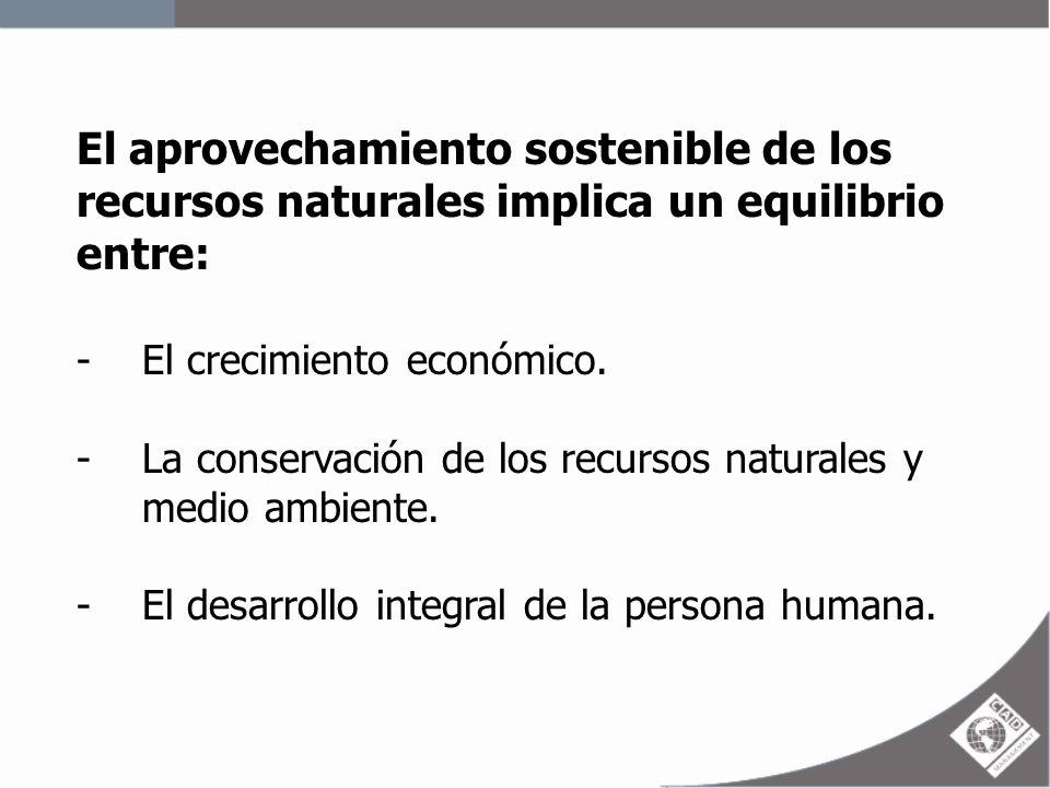 El aprovechamiento sostenible de los recursos naturales implica un equilibrio entre: -El crecimiento económico. -La conservación de los recursos natur