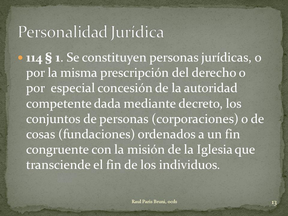 114 § 1. Se constituyen personas jurídicas, o por la misma prescripción del derecho o por especial concesión de la autoridad competente dada mediante