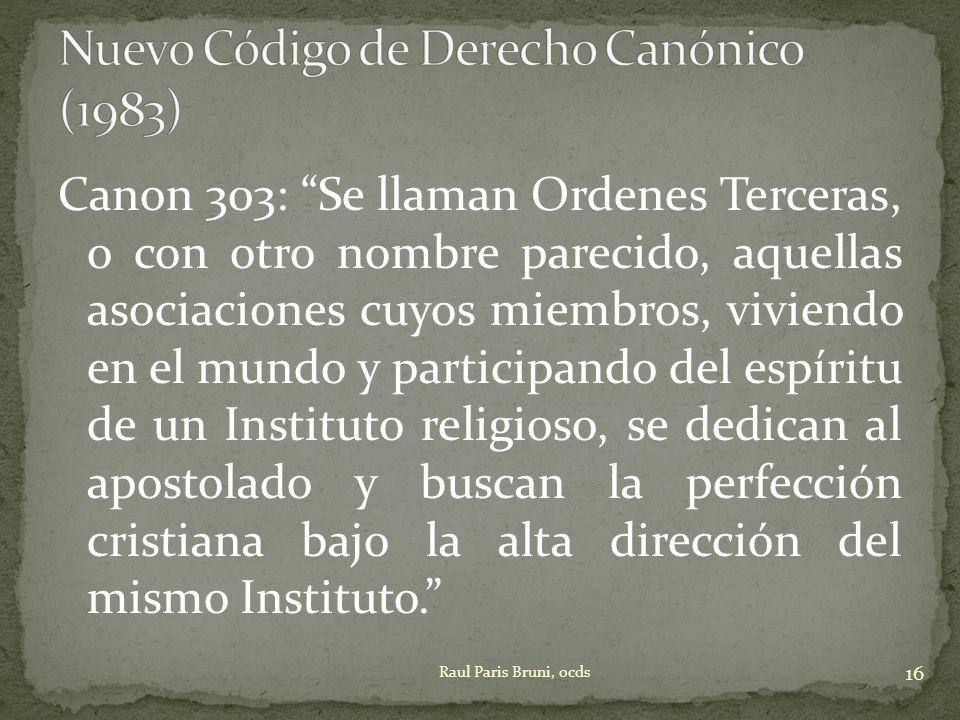 Canon 303: Se llaman Ordenes Terceras, o con otro nombre parecido, aquellas asociaciones cuyos miembros, viviendo en el mundo y participando del espír
