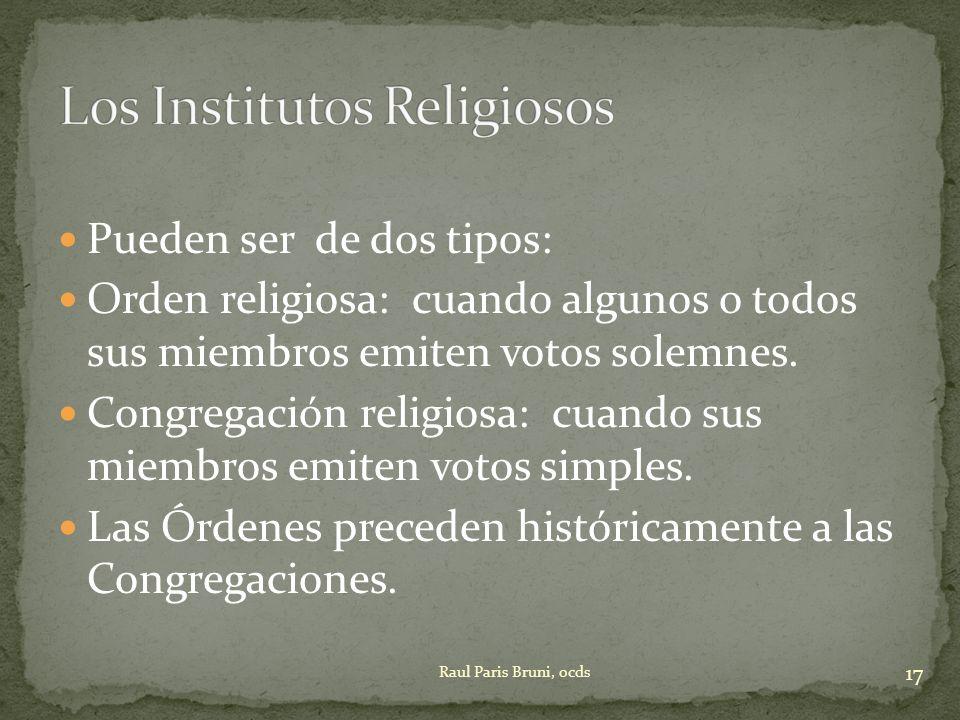 Pueden ser de dos tipos: Orden religiosa: cuando algunos o todos sus miembros emiten votos solemnes. Congregación religiosa: cuando sus miembros emite