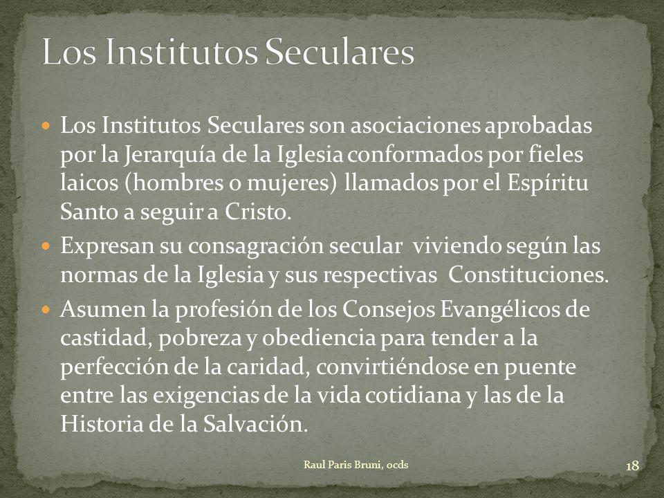 Los Institutos Seculares son asociaciones aprobadas por la Jerarquía de la Iglesia conformados por fieles laicos (hombres o mujeres) llamados por el E
