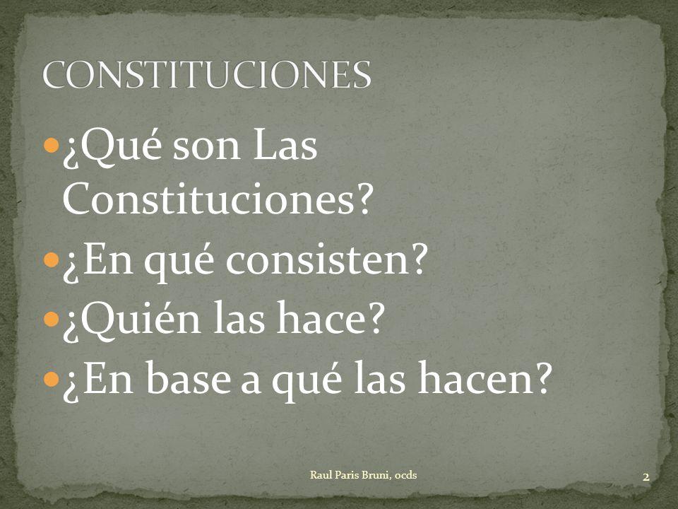 ¿Qué son Las Constituciones? ¿En qué consisten? ¿Quién las hace? ¿En base a qué las hacen? 2 Raul Paris Bruni, ocds