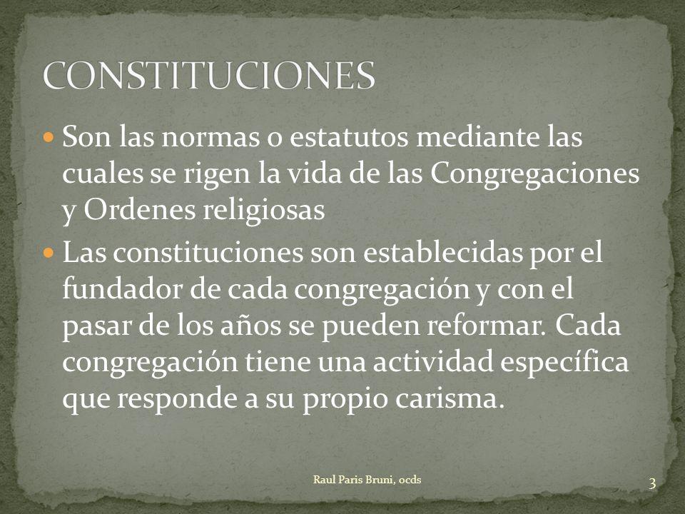 Son las normas o estatutos mediante las cuales se rigen la vida de las Congregaciones y Ordenes religiosas Las constituciones son establecidas por el