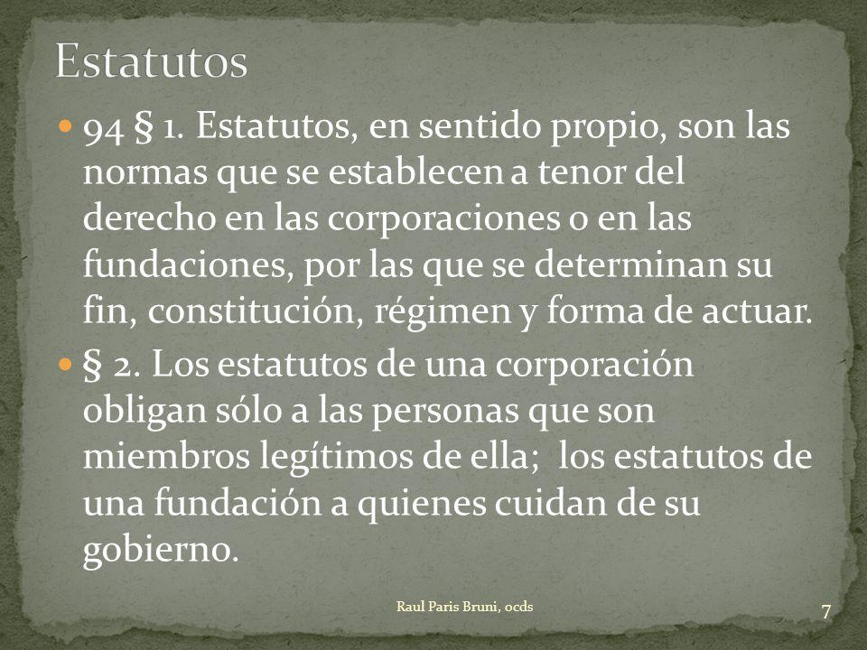 94 § 1. Estatutos, en sentido propio, son las normas que se establecen a tenor del derecho en las corporaciones o en las fundaciones, por las que se d