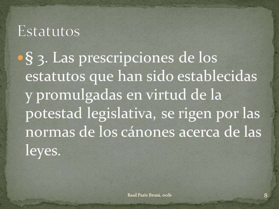 § 3. Las prescripciones de los estatutos que han sido establecidas y promulgadas en virtud de la potestad legislativa, se rigen por las normas de los