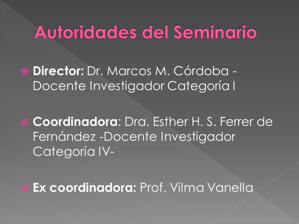 Director: Dr.Marcos M. Córdoba - Docente Investigador Categoría I Coordinadora : Dra.