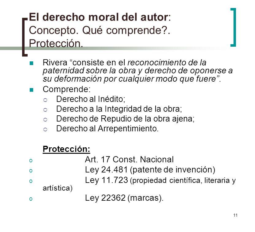 11 El derecho moral del autor: Concepto. Qué comprende?. Protección. Rivera consiste en el reconocimiento de la paternidad sobre la obra y derecho de