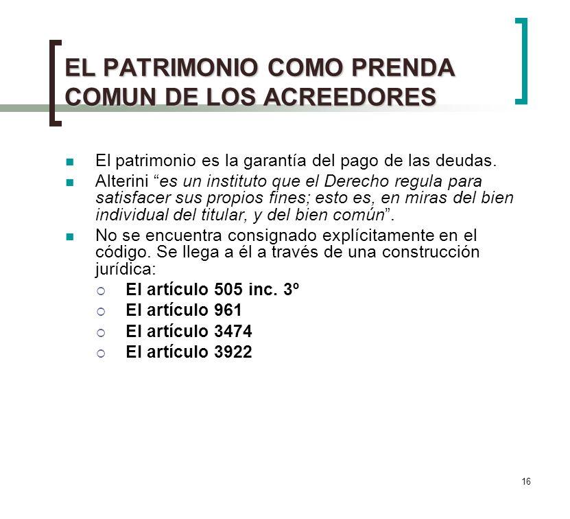 16 EL PATRIMONIO COMO PRENDA COMUN DE LOS ACREEDORES El patrimonio es la garantía del pago de las deudas.