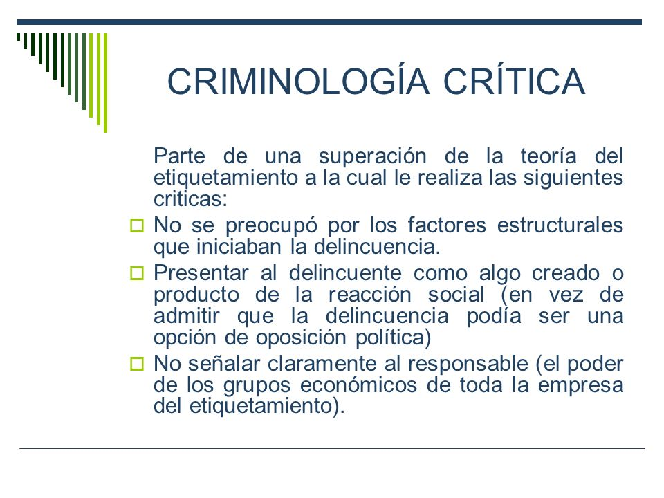CRIMINOLOGÍA CRÍTICA Parte de una superación de la teoría del etiquetamiento a la cual le realiza las siguientes criticas: No se preocupó por los fact