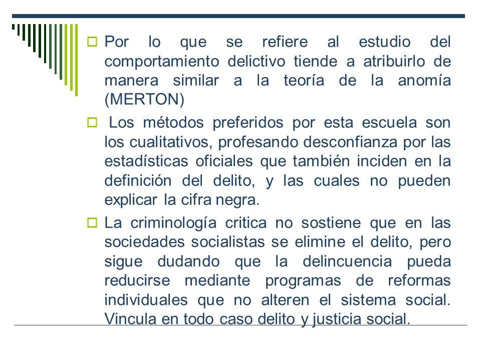 Por lo que se refiere al estudio del comportamiento delictivo tiende a atribuirlo de manera similar a la teoría de la anomía (MERTON) Los métodos pref