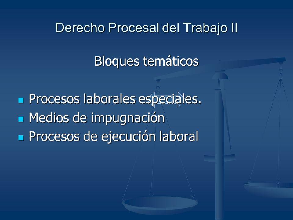 Derecho Procesal del Trabajo II Bloques temáticos Procesos laborales especiales.