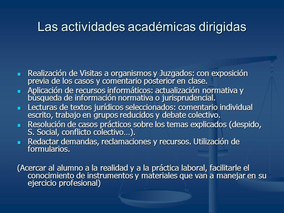 Las actividades académicas dirigidas Realización de Visitas a organismos y Juzgados: con exposición previa de los casos y comentario posterior en clase.