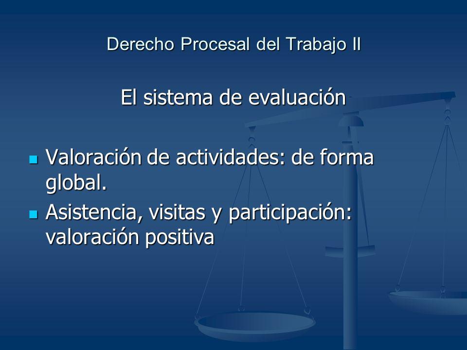 Derecho Procesal del Trabajo II El sistema de evaluación Valoración de actividades: de forma global.