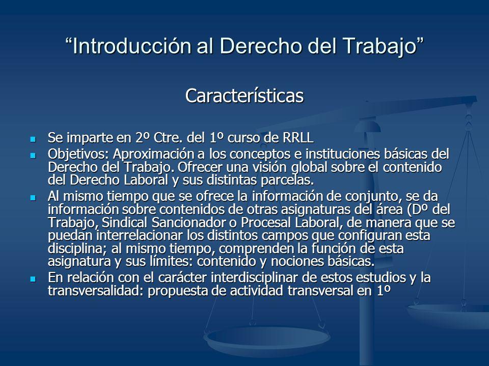 Introducción al Derecho del Trabajo Características Se imparte en 2º Ctre.