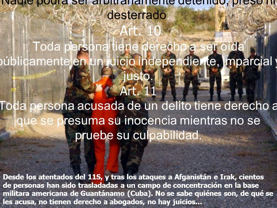 Art. 9 Nadie podrá ser arbitrariamente detenido, preso ni desterrado. Art. 10 Toda persona tiene derecho a ser oída públicamente en un juicio independ