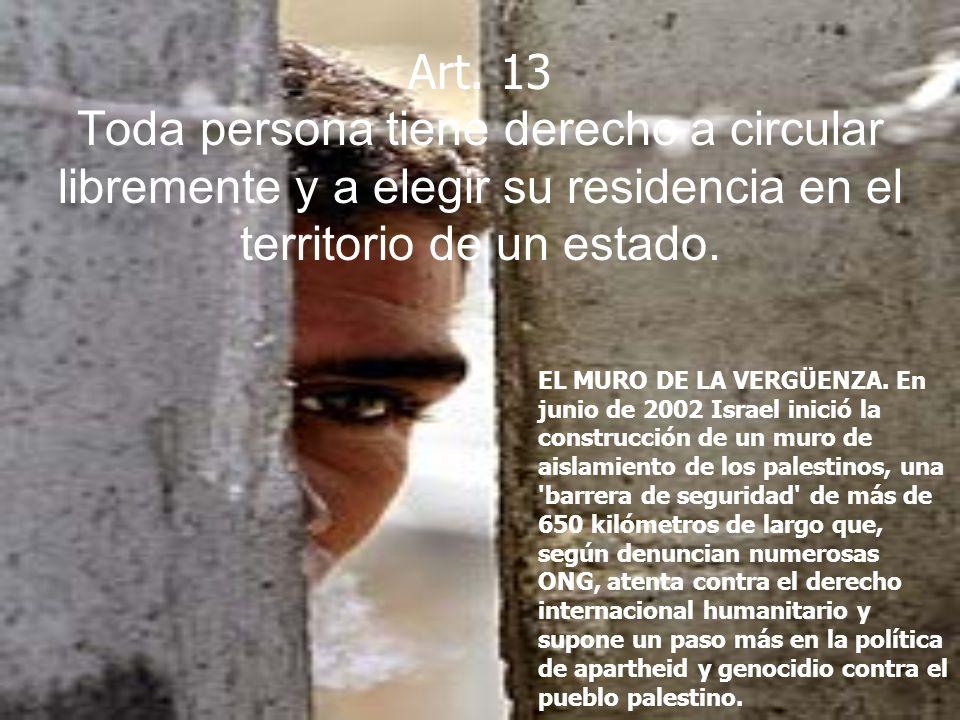 Art. 13 Toda persona tiene derecho a circular libremente y a elegir su residencia en el territorio de un estado. EL MURO DE LA VERGÜENZA. En junio de