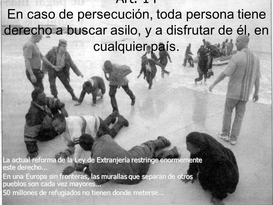 Art. 14 En caso de persecución, toda persona tiene derecho a buscar asilo, y a disfrutar de él, en cualquier país. La actual reforma de la Ley de Extr