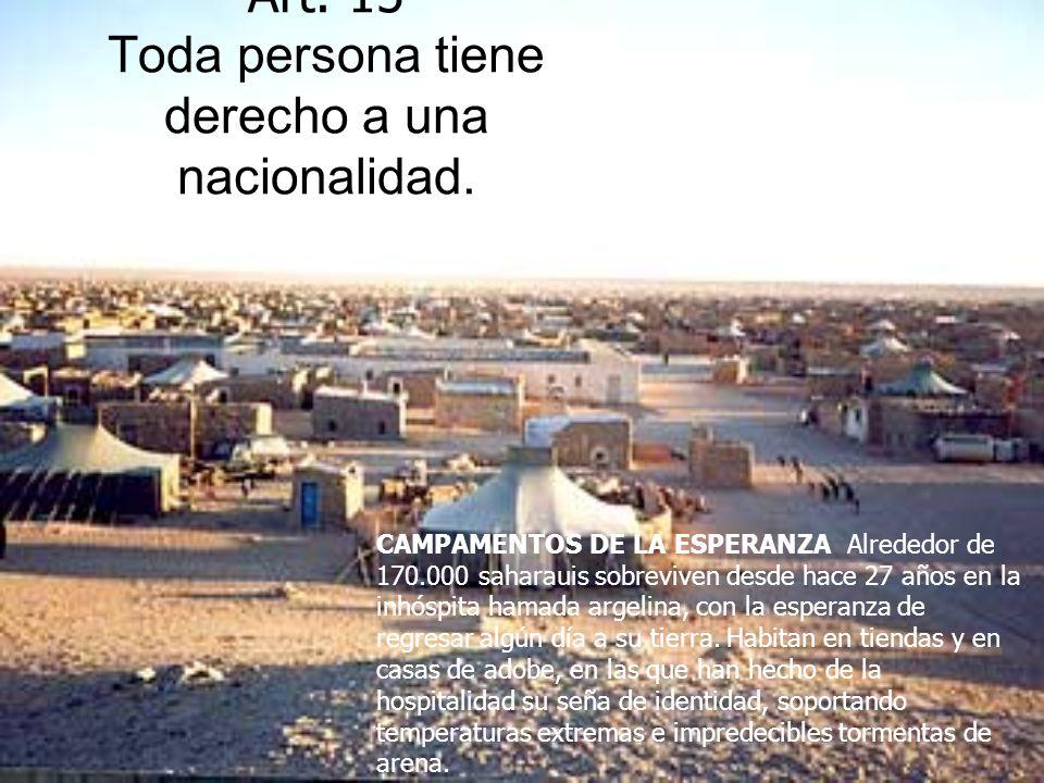 Art. 15 Toda persona tiene derecho a una nacionalidad. CAMPAMENTOS DE LA ESPERANZA Alrededor de 170.000 saharauis sobreviven desde hace 27 años en la