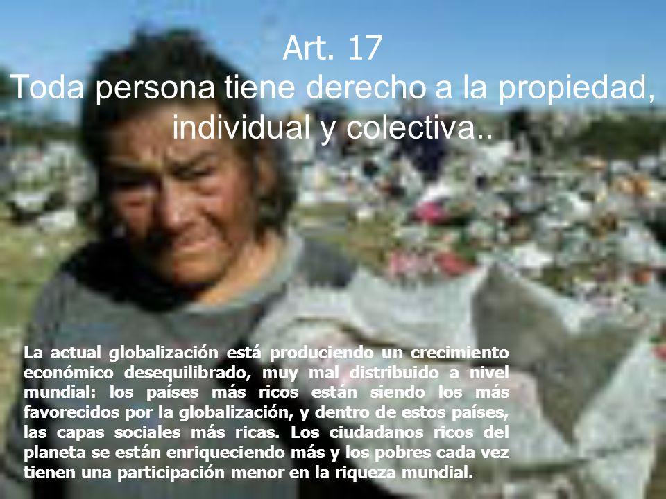 Art. 17 Toda persona tiene derecho a la propiedad, individual y colectiva.. La actual globalización está produciendo un crecimiento económico desequil