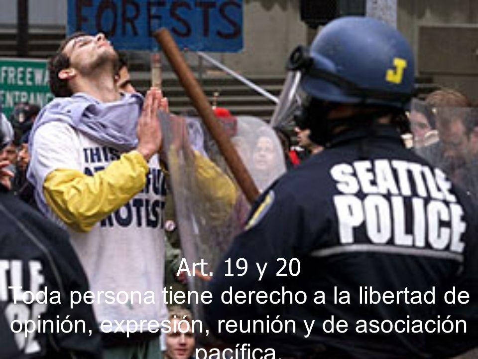 Art. 19 y 20 Toda persona tiene derecho a la libertad de opinión, expresión, reunión y de asociación pacífica.