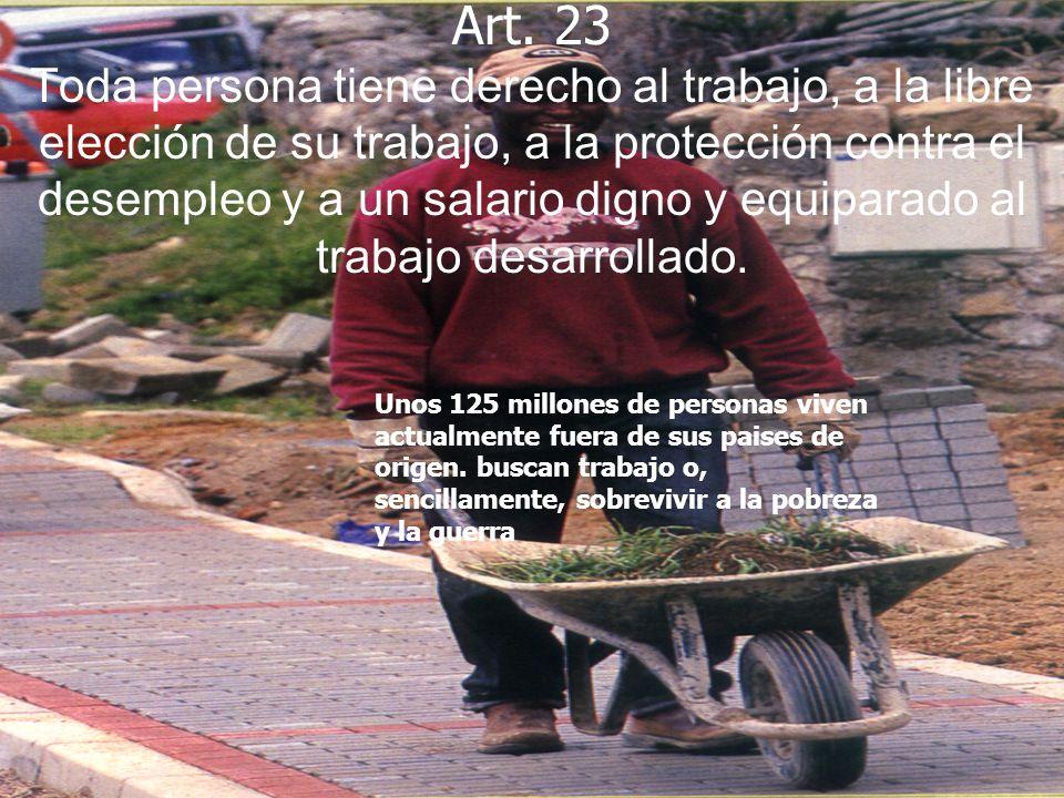 Art. 23 Toda persona tiene derecho al trabajo, a la libre elección de su trabajo, a la protección contra el desempleo y a un salario digno y equiparad