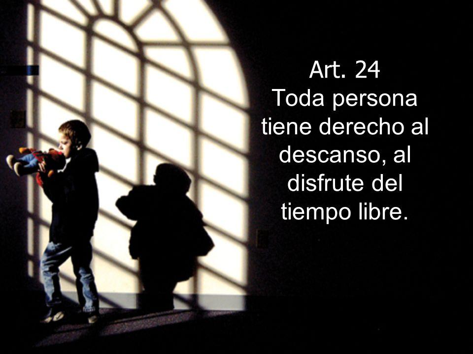 Art. 24 Toda persona tiene derecho al descanso, al disfrute del tiempo libre.