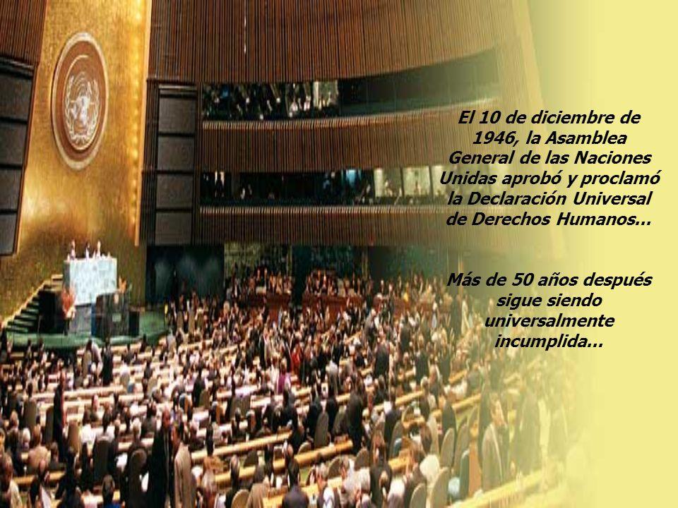El 10 de diciembre de 1946, la Asamblea General de las Naciones Unidas aprobó y proclamó la Declaración Universal de Derechos Humanos... Más de 50 año