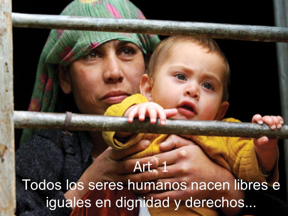 Art. 1 Todos los seres humanos nacen libres e iguales en dignidad y derechos...