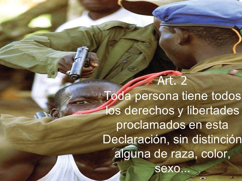 Art. 2 Toda persona tiene todos los derechos y libertades proclamados en esta Declaración, sin distinción alguna de raza, color, sexo...