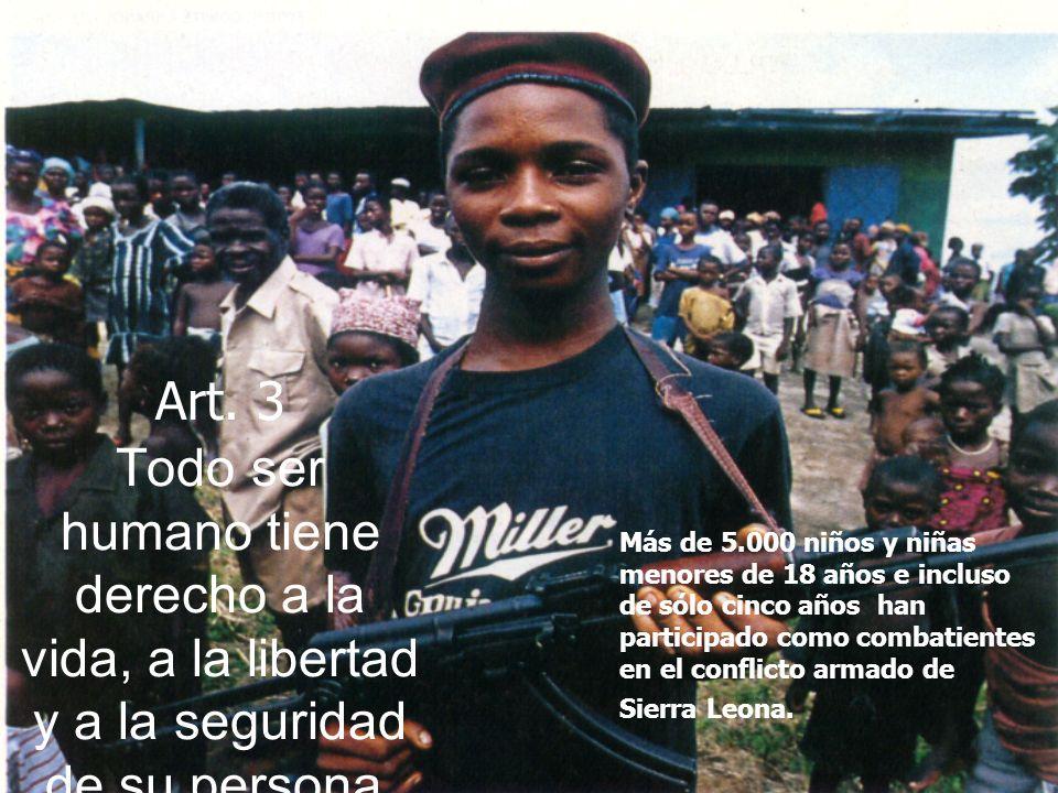 Art. 3 Todo ser humano tiene derecho a la vida, a la libertad y a la seguridad de su persona. Más de 5.000 niños y niñas menores de 18 años e incluso