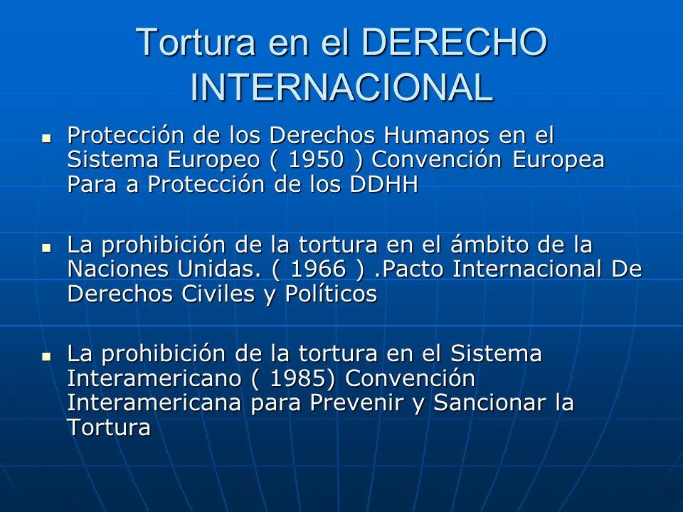 Tortura en el DERECHO INTERNACIONAL Protección de los Derechos Humanos en el Sistema Europeo ( 1950 ) Convención Europea Para a Protección de los DDHH Protección de los Derechos Humanos en el Sistema Europeo ( 1950 ) Convención Europea Para a Protección de los DDHH La prohibición de la tortura en el ámbito de la Naciones Unidas.