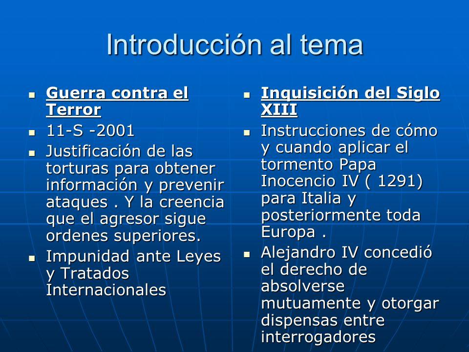 Introducción al tema Guerra contra el Terror Guerra contra el Terror 11-S -2001 11-S -2001 Justificación de las torturas para obtener información y prevenir ataques.
