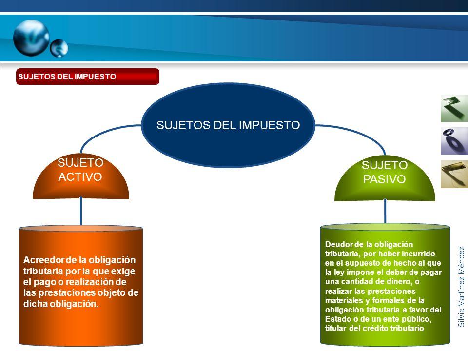 Silvia Martínez Méndez Acreedor de la obligación tributaria por la que exige el pago o realización de las prestaciones objeto de dicha obligación. Deu
