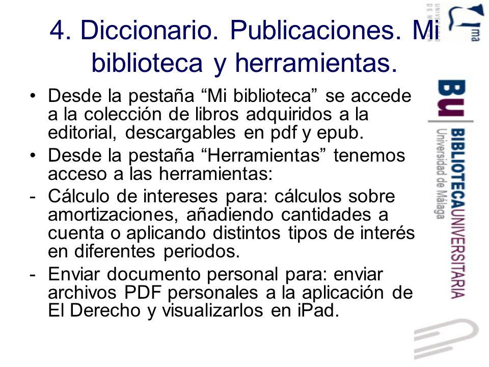 4. Diccionario. Publicaciones. Mi biblioteca y herramientas. Desde la pestaña Mi biblioteca se accede a la colección de libros adquiridos a la editori