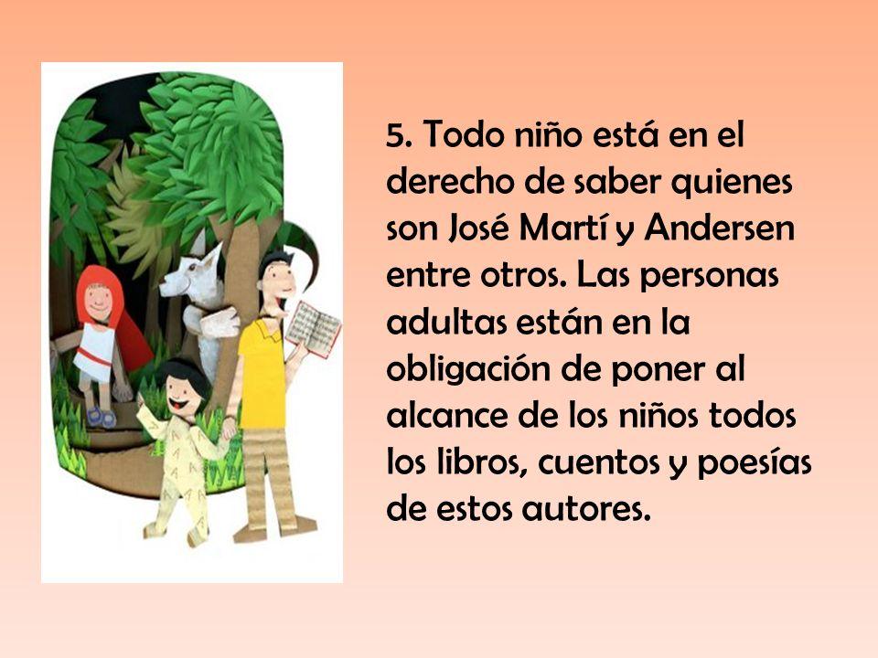 5. Todo niño está en el derecho de saber quienes son José Martí y Andersen entre otros. Las personas adultas están en la obligación de poner al alcanc