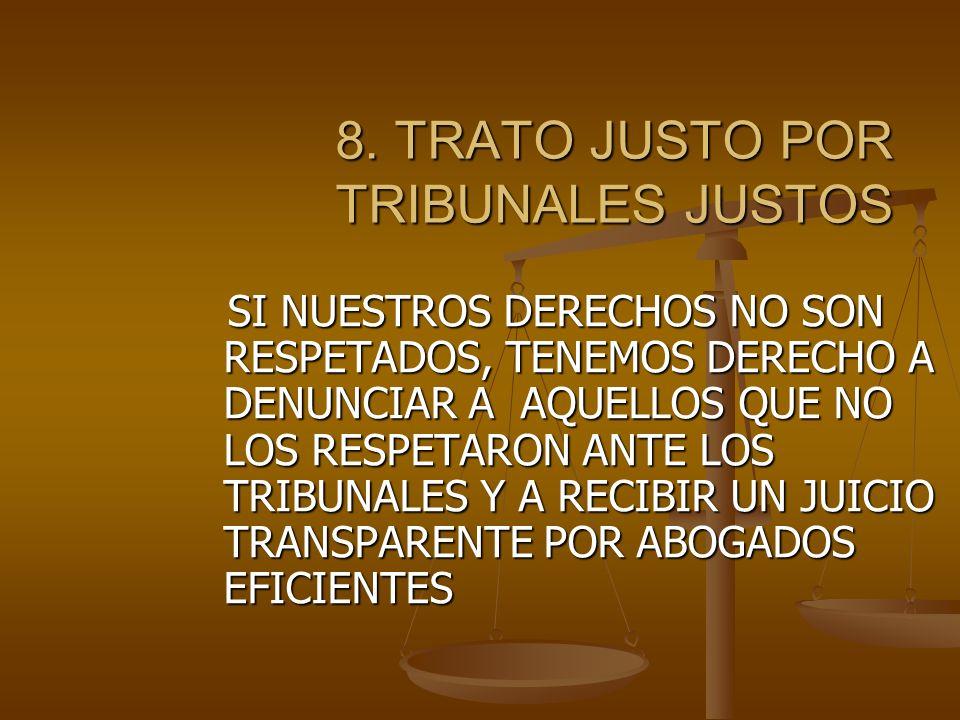 8.TRATO JUSTO POR TRIBUNALES JUSTOS 8.