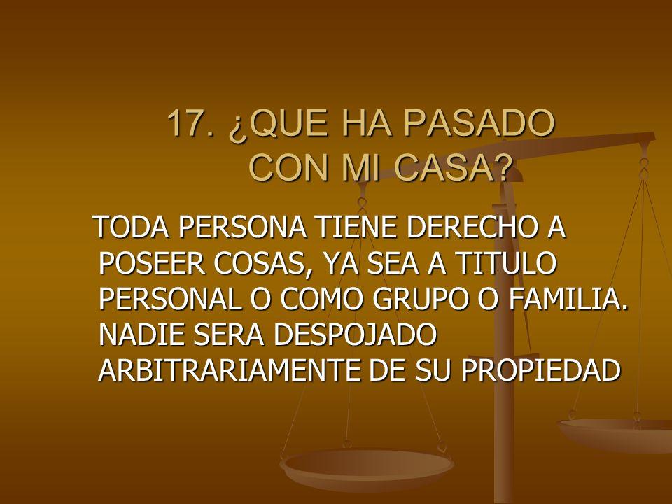 17.¿QUE HA PASADO CON MI CASA. 17. ¿QUE HA PASADO CON MI CASA.