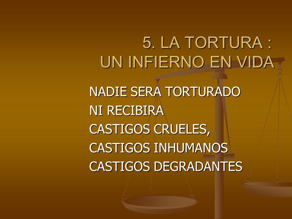 5.LA TORTURA : UN INFIERNO EN VIDA 5.